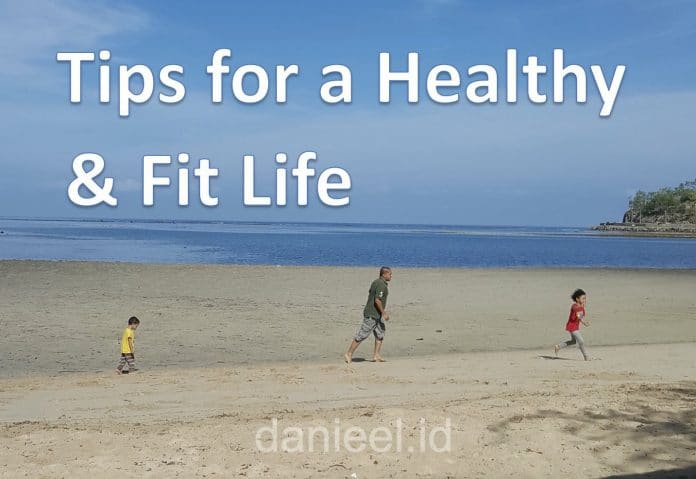 Tips for a Healthy and Fit Life